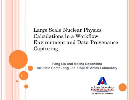 Large Scale Nuclear Physics Calculations in a Workflow Environment and Data Provenance Capturing Fang Liu and Masha Sosonkina Scalable Computing Lab, USDOE.