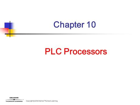 Copyright © 2002 Delmar Thomson Learning Chapter 10 PLC Processors.