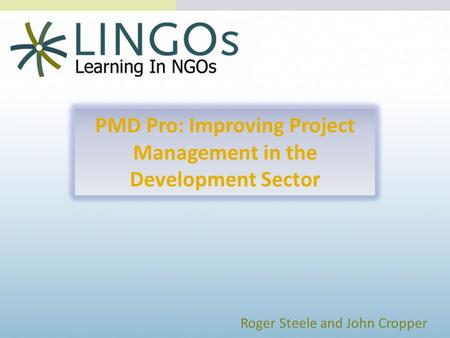 Roger Steele and John Cropper PMD Pro: Improving Project Management in the Development Sector.
