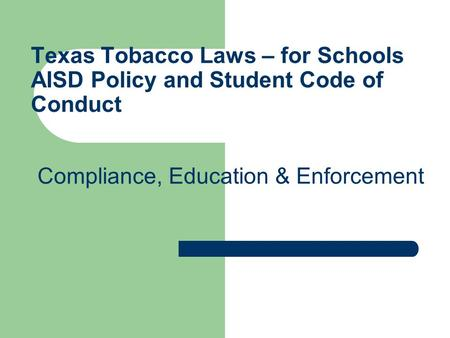 Texas Tobacco Laws – for Schools AISD Policy and Student Code of Conduct Compliance, Education & Enforcement.