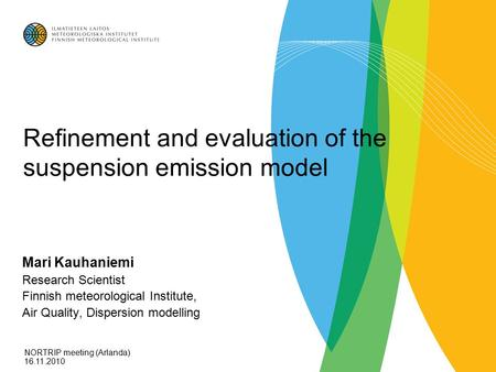 Refinement and evaluation of the suspension emission model Mari Kauhaniemi Research Scientist Finnish meteorological Institute, Air Quality, Dispersion.