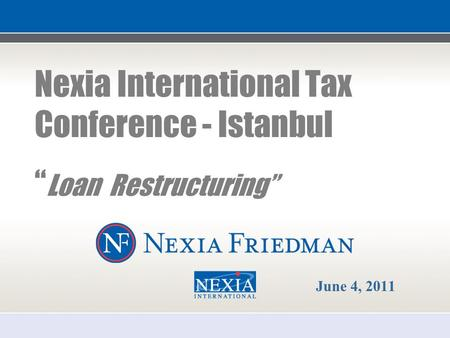 "1 Nexia International Tax Conference - Istanbul "" Loan Restructuring"" June 4, 2011."