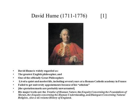 David Hume (1711-1776) [1] David Hume is widely regarded as: The greatest English philosopher, and One of the officially Great Philosophers Lived a quiet.