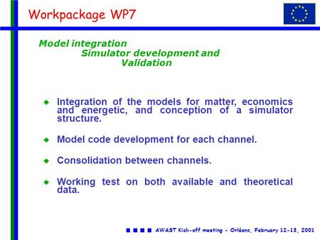 AWAST Kick-off meeting - Orléans, February 12-13, 2001 Workpackage WP7 Model integration Simulator development and Validation u Integration of the models.