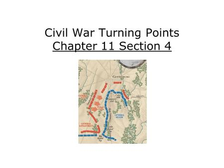Civil War Turning Points Chapter 11 Section 4. Explain what the Union gained by capturing Vicksburg. Describe the importance of the Battle of Gettysburg.
