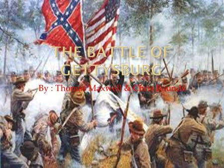 By : Thomas Maxwell & Chris Bounds.  This most famous and most important Civil War Battle occurred over three hot summer days, July 1 to July 3, 1863,