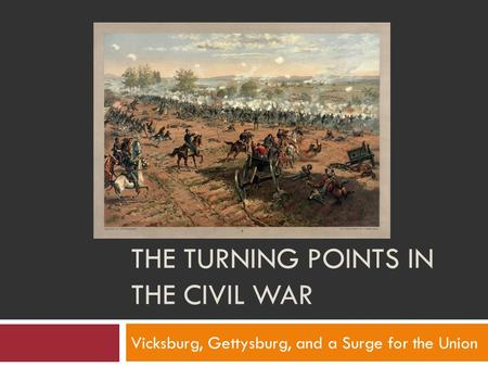 THE TURNING POINTS IN THE CIVIL WAR Vicksburg, Gettysburg, and a Surge for the Union.