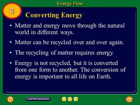 Converting Energy Matter and energy move through the natural world in different ways. Matter can be recycled over and over again. Energy Flow 3 3 The.
