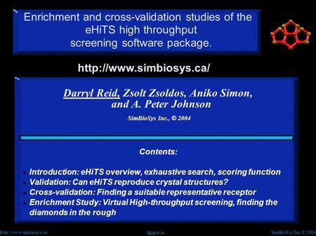 SimBioSys Inc.© 2004  Slide #1 Enrichment and cross-validation studies of the eHiTS high throughput screening software package.