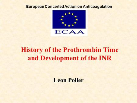 History of the Prothrombin Time and Development of the INR Leon Poller European Concerted Action on Anticoagulation.
