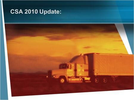 CSA 2010 Update:. FMCSA's Challenge: Industry Volume Significantly more carriers than federal/state investigators –FMCSA regulates ~725,000 interstate.