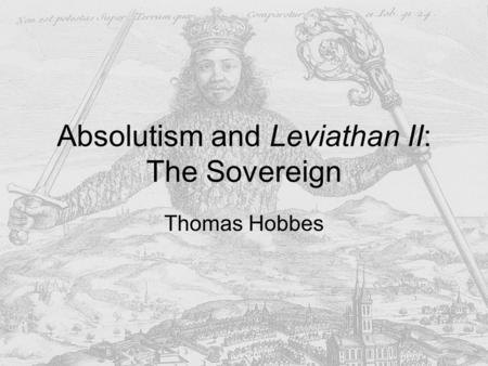 Absolutism and Leviathan II: The Sovereign Thomas Hobbes.