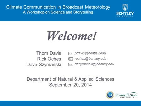 Climate Communication in Broadcast Meteorology A Workshop on Science and Storytelling Welcome ! Department of Natural & Applied Sciences September 20,