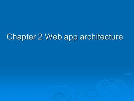 Chapter 2 Web app architecture. High-level web app architecture  When a client request coming in and needs servlet to serve dynamic web content, what.