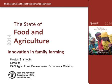 FAO Economic and Social Development Department Innovation in family farming The State of Food and Agriculture 2014 FAO Economic and Social Development.