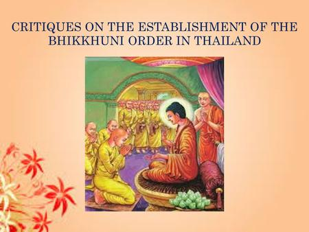 CRITIQUES ON THE ESTABLISHMENT OF THE BHIKKHUNI ORDER IN THAILAND.