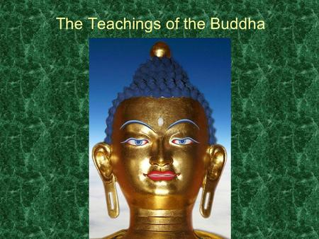 The Teachings of the Buddha. What is Buddhism? Buddhism is a major world religion. It is the 4 th largest religion of the world, and has about 300,000,000.