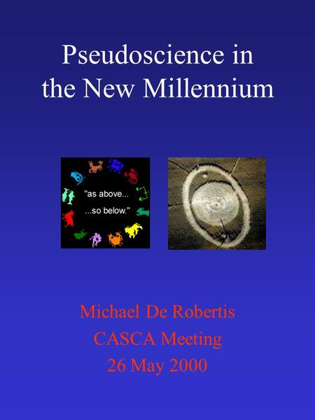 Pseudoscience in the New Millennium Michael De Robertis CASCA Meeting 26 May 2000.