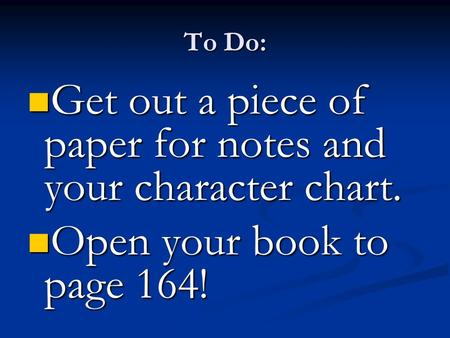 To Do: Get out a piece of paper for notes and your character chart. Get out a piece of paper for notes and your character chart. Open your book to page.
