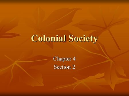 Colonial Society Chapter 4 Section 2. The Family in Colonial Times Many people lived with their extended families Many people lived with their extended.