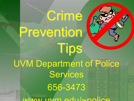 Crime Prevention Tips UVM Department of Police Services 656-3473 www.uvm.edu/~police.