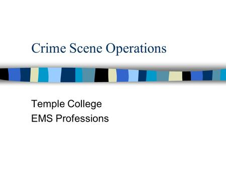 Crime Scene Operations Temple College EMS Professions.