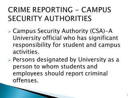  Campus Security Authority (CSA)-A University official who has significant responsibility for student and campus activities.  Persons designated by University.
