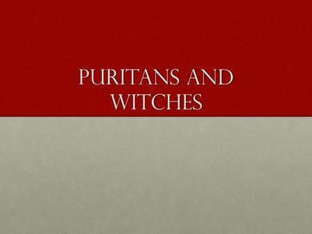 Puritans and witches. Who were the Puritans? Protestants that wanted to reform the Anglican ChurchProtestants that wanted to reform the Anglican Church.