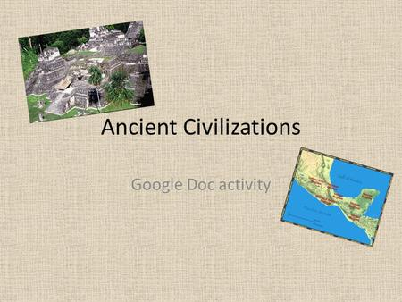 Ancient Civilizations Google Doc activity. 4 Categories Aztec Maya Olmec Spanish Conquistadors.