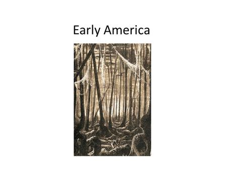 Early America. Land Bridge Native Americans -Hunting and Gathering -Agriculture develops -Ancient civilizations -adapted to their environments -close.