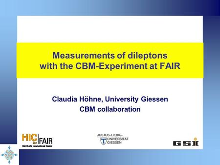 Measurements of dileptons with the CBM-Experiment at FAIR Claudia Höhne, University Giessen CBM collaboration.