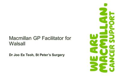 Macmillan GP Facilitator for Walsall Dr Joo Ee Teoh, St Peter's Surgery.