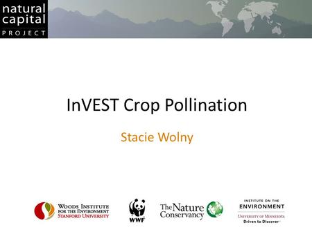 InVEST Crop Pollination Stacie Wolny. / 75% of important crop plants benefit from animal pollination Fruits and vegetables, not staple grains or beans.