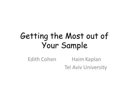 Getting the Most out of Your Sample Edith Cohen Haim Kaplan Tel Aviv University.