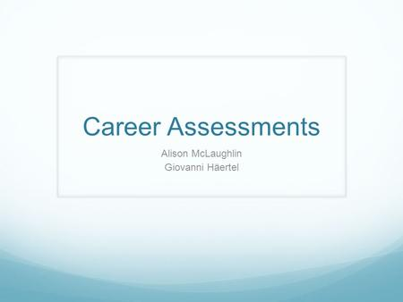 Career Assessments Alison McLaughlin Giovanni Häertel.