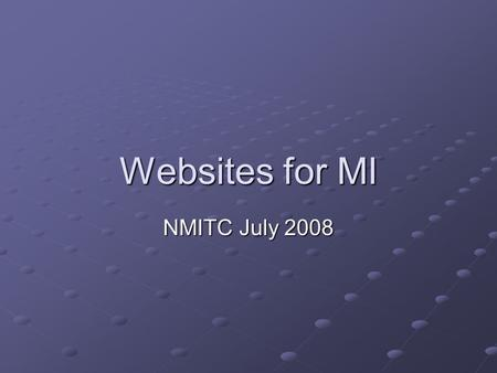 Websites for MI NMITC July 2008. UKMI www.ukmi.nhs.uk Supports the UKMi network MI News Highlights new resources Fridge Database Latex database Other.