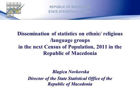 Dissemination of statistics on ethnic/ religious /language groups in the next Census of Population, 2011 in the Republic of Macedonia Blagica Novkovska.