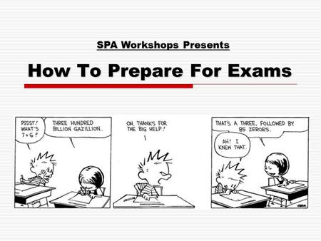 How To Prepare For Exams SPA Workshops Presents. Information to Remember:  Official exam period: April 6-23  That's in just 29 days!  Start NOW.