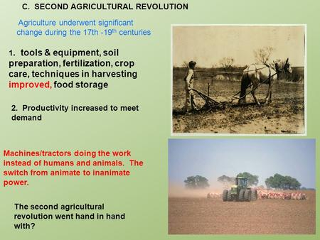 C. SECOND AGRICULTURAL REVOLUTION 1. tools & equipment, soil preparation, fertilization, crop care, techniques in harvesting improved, food storage 2.