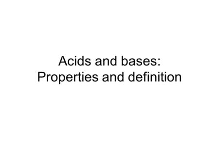 Acids and bases: Properties and definition. We encounter acids in our daily lives