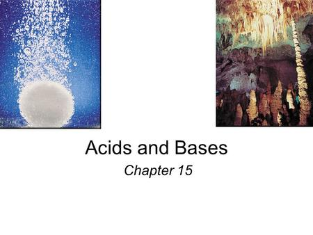 Acids and Bases Chapter 15. Acids Have a sour taste. Vinegar owes its taste to acetic acid. Citrus fruits contain citric acid. React with certain metals.
