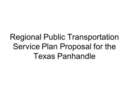 Regional Public Transportation Service Plan Proposal for the Texas Panhandle.