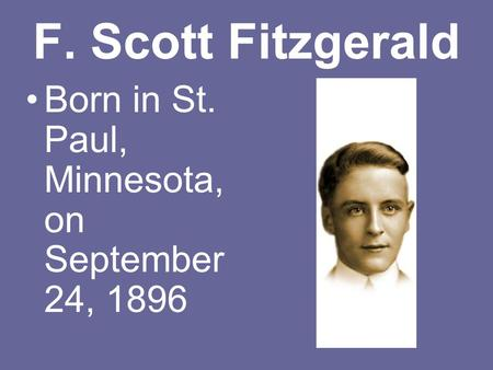 F. Scott Fitzgerald Born in St. Paul, Minnesota, on September 24, 1896.