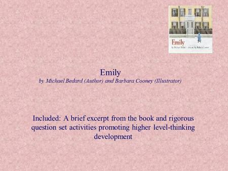 Emily by Michael Bedard (Author) and Barbara Cooney (Illustrator) Included: A brief excerpt from the book and rigorous question set activities promoting.