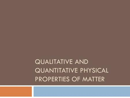 Qualitative and Quantitative Physical Properties of Matter