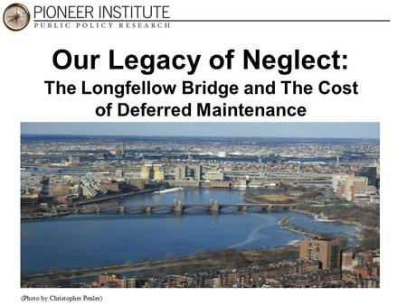 Our Legacy of Neglect: The Longfellow Bridge and The Cost of Deferred Maintenance (Photo by Christopher Penler)