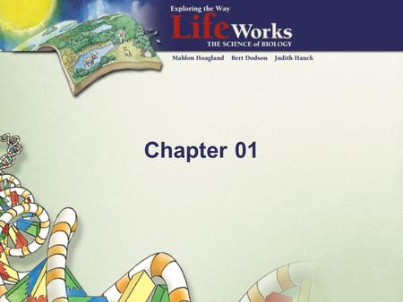 Chapter 01. A Singular Theme Basic structures and mechanisms that sustain life are common to all living creatures All forms of life are connected to one.