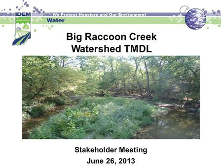 Big Raccoon Creek Watershed TMDL Stakeholder Meeting June 26, 2013.