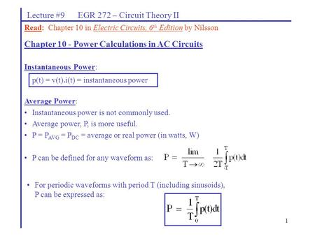 1 Lecture #9 EGR 272 – Circuit Theory II Read: Chapter 10 in Electric Circuits, 6 th Edition by Nilsson Chapter 10 - Power Calculations in AC Circuits.