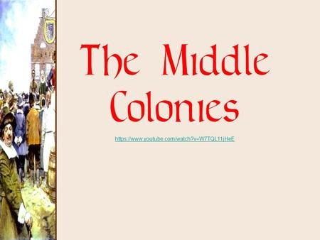 The Middle Colonies https://www.youtube.com/watch?v=W7TQL11jHeE.